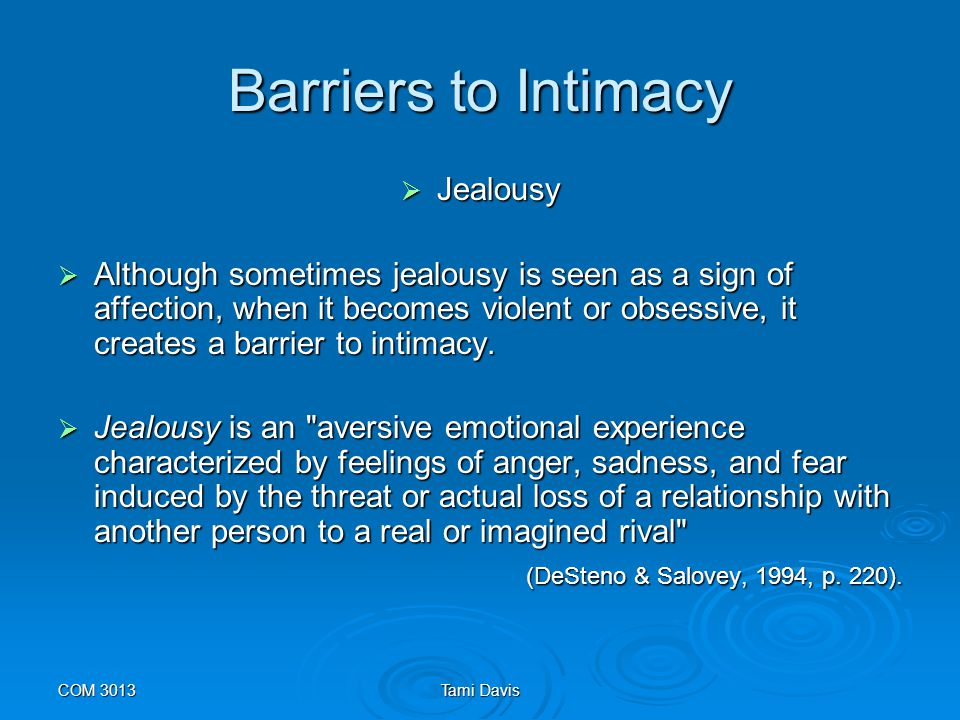 COM 3013Tami Davis Jealousy  cognitive jealousy is negatively related to relational satisfaction;  constantly mulling over jealous concerns heightens tension.