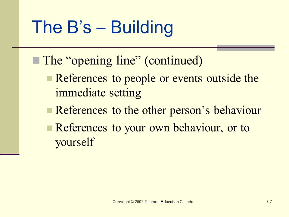 """Copyright © 2007 Pearson Education Canada7-7 The B's – Building The """"opening line"""" (continued) References to people or events outside the immediate se"""