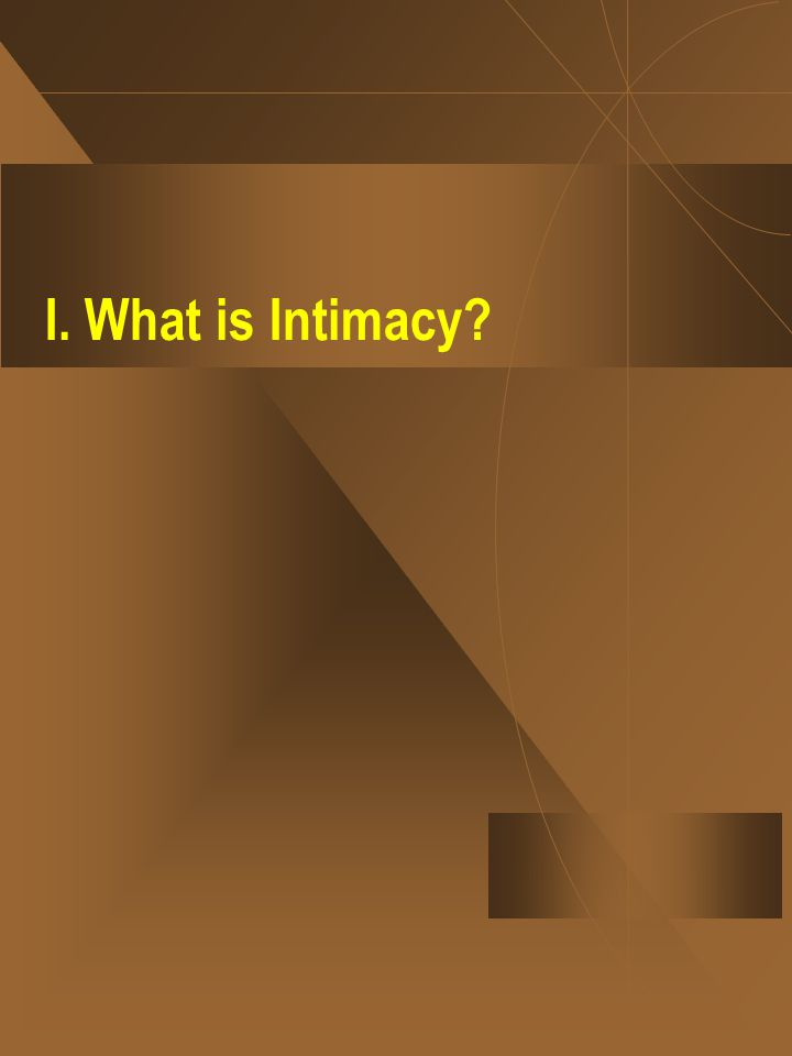 I. What is Intimacy