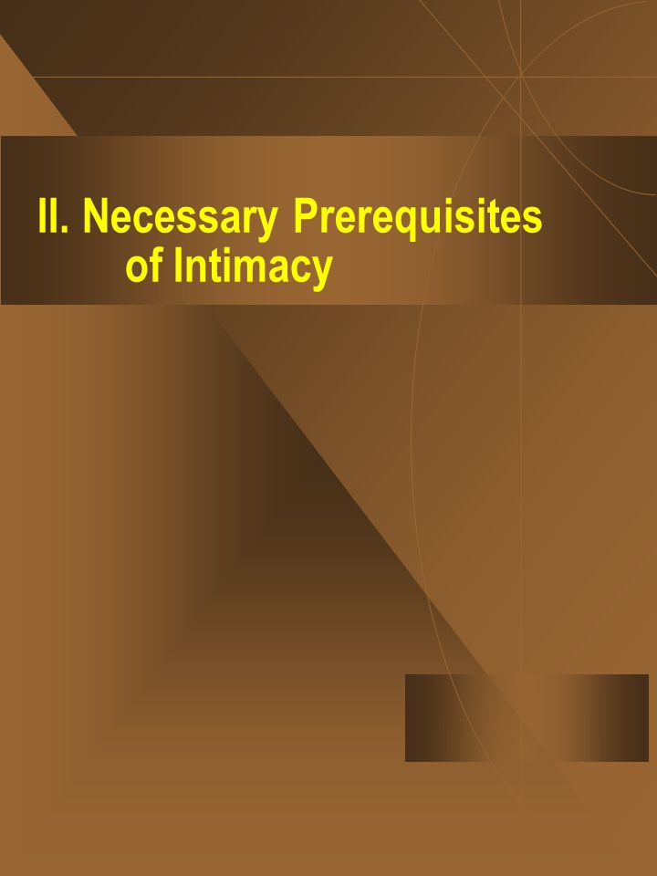 II. Necessary Prerequisites of Intimacy