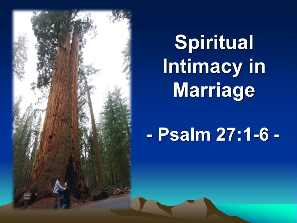 Spiritual Intimacy in Marriage - Psalm 27:1-6 -