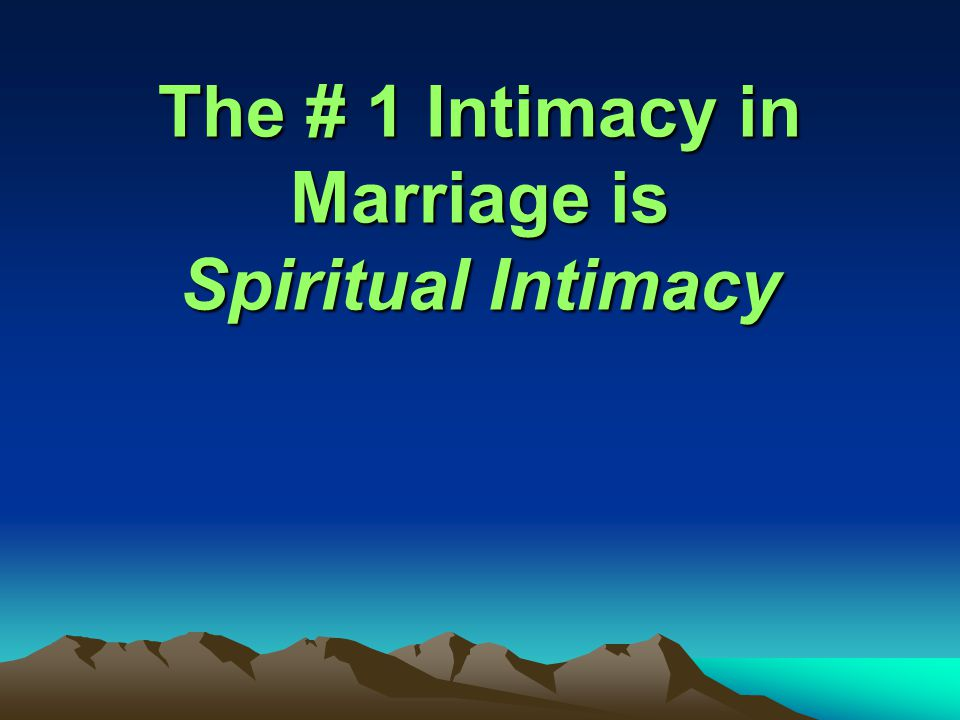 The # 1 Intimacy in Marriage is Spiritual Intimacy