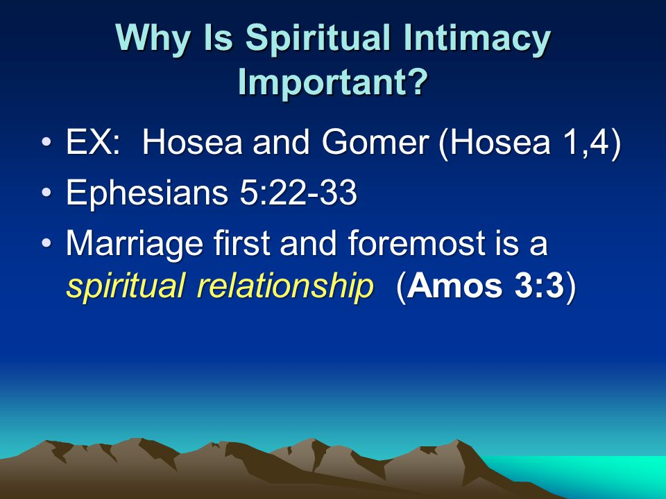 Why Is Spiritual Intimacy Important? EX: Hosea and Gomer (Hosea 1,4)EX: Hosea and Gomer (Hosea 1,4) Ephesians 5:22-33Ephesians 5:22-33 Marriage first