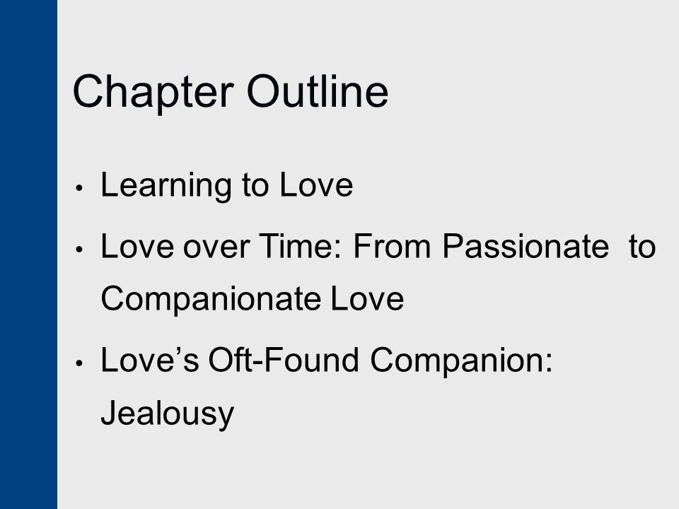 Chapter Outline Learning to Love Love over Time: From Passionate to Companionate Love Love's Oft-Found Companion: Jealousy