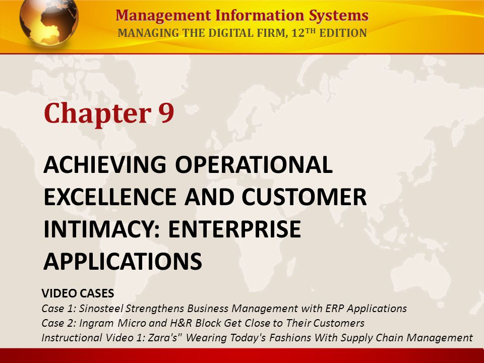 Management Information Systems MANAGING THE DIGITAL FIRM, 12 TH EDITION ACHIEVING OPERATIONAL EXCELLENCE AND CUSTOMER INTIMACY: ENTERPRISE APPLICATION