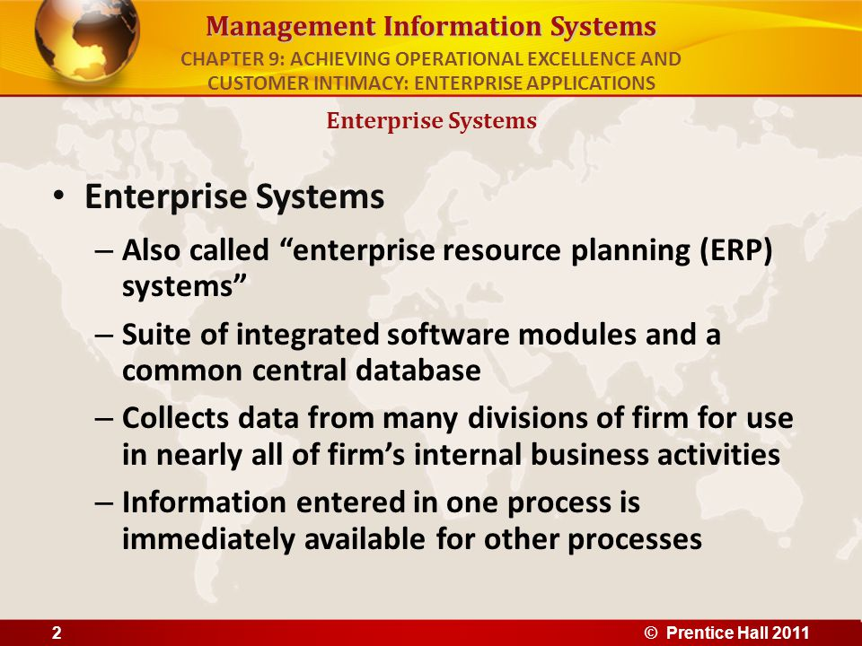 """Management Information Systems Enterprise Systems – Also called """"enterprise resource planning (ERP) systems"""" – Suite of integrated software modules an"""
