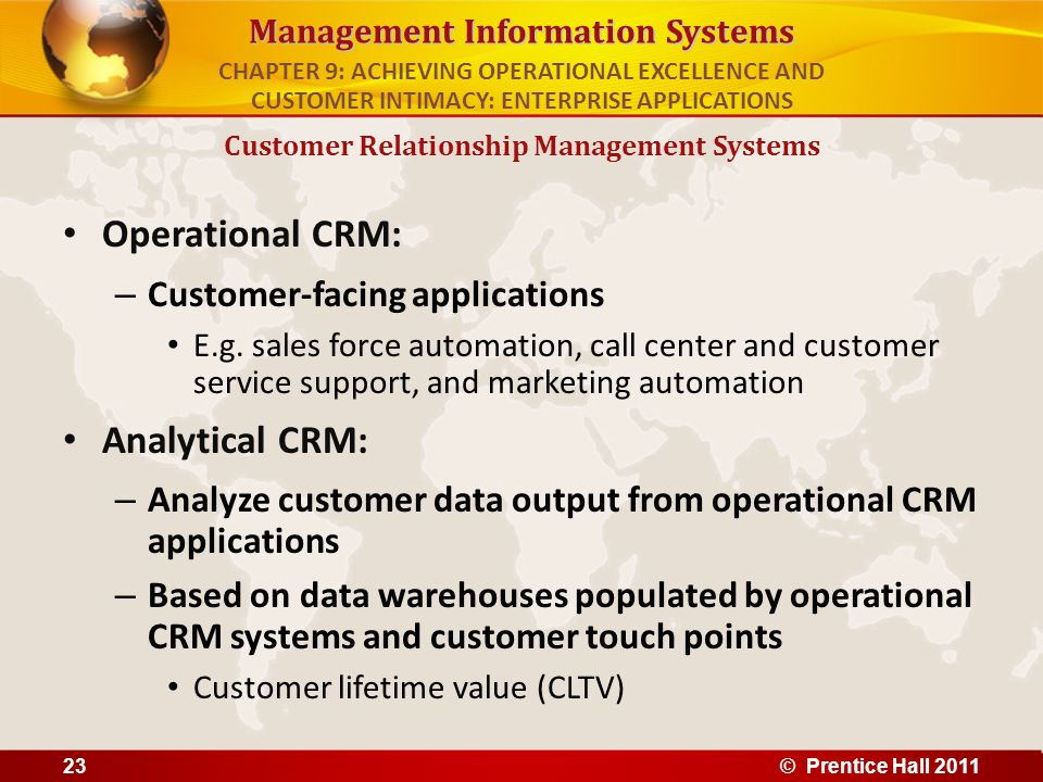 Management Information Systems Operational CRM: – Customer-facing applications E.g. sales force automation, call center and customer service support,