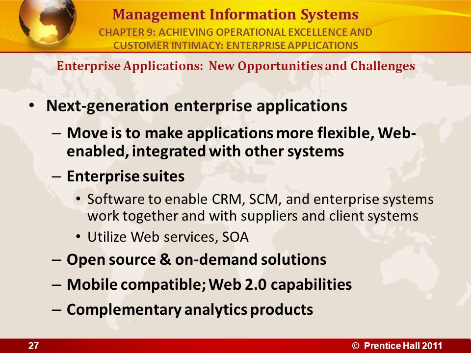 Management Information Systems Next-generation enterprise applications – Move is to make applications more flexible, Web- enabled, integrated with oth