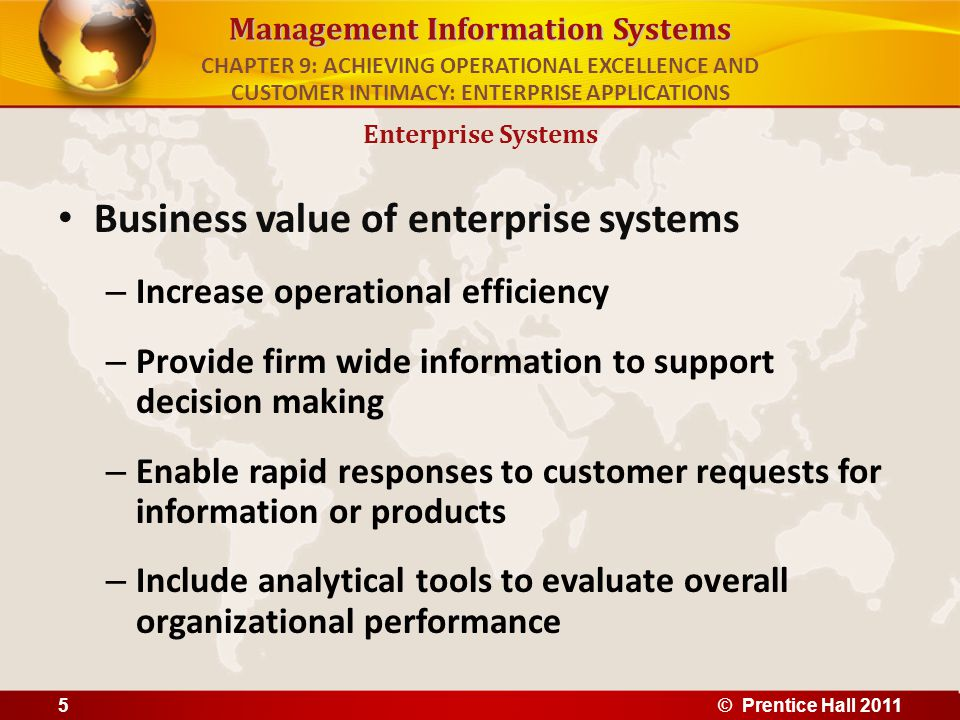 Management Information Systems Business value of enterprise systems – Increase operational efficiency – Provide firm wide information to support decis