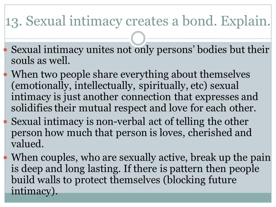 13. Sexual intimacy creates a bond. Explain.
