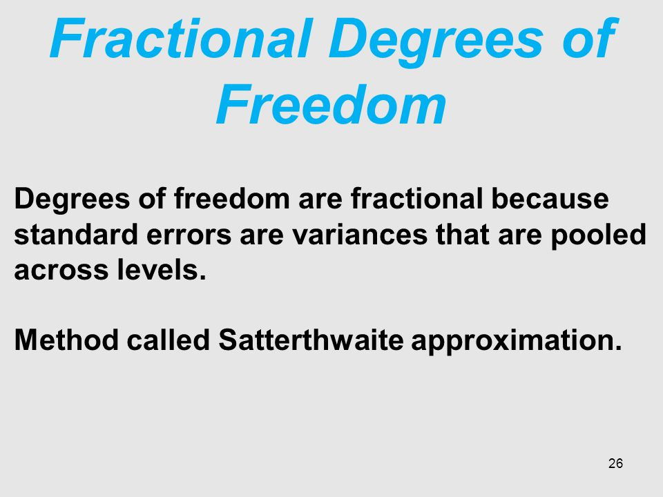 Fractional Degrees of Freedom Degrees of freedom are fractional because standard errors are variances that are pooled across levels.