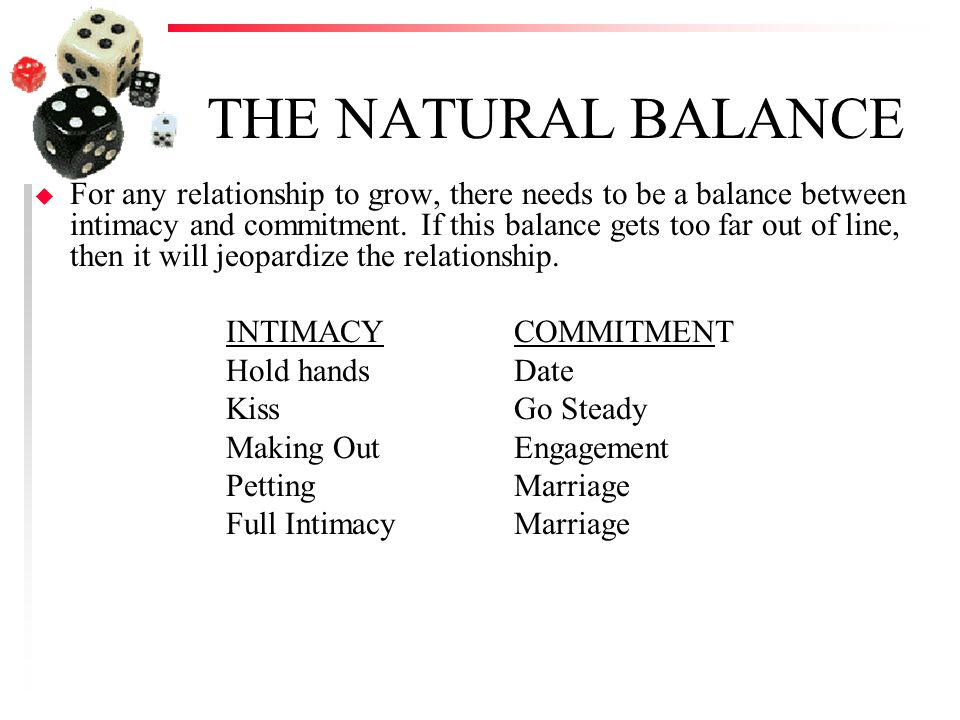 THE NATURAL BALANCE u For any relationship to grow, there needs to be a balance between intimacy and commitment.
