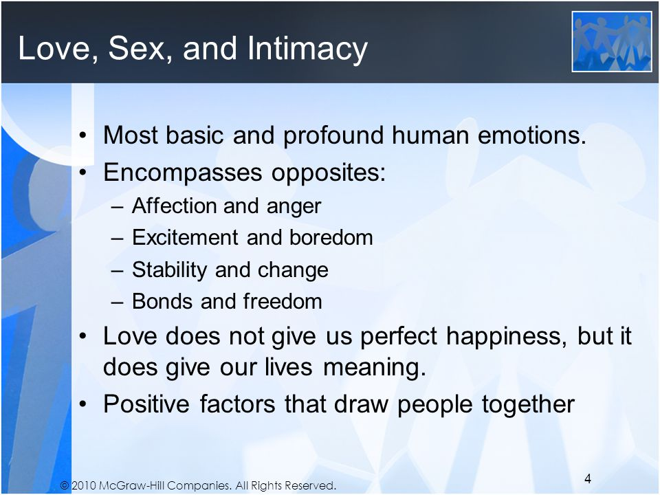 © 2010 McGraw-Hill Companies. All Rights Reserved. Love, Sex, and Intimacy Most basic and profound human emotions. Encompasses opposites: –Affection a