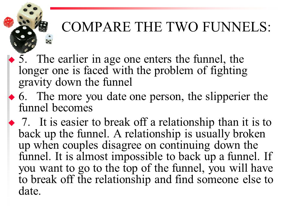 COMPARE THE TWO FUNNELS: u 8.Once you have gone down the funnel, future funnels are more slippery.