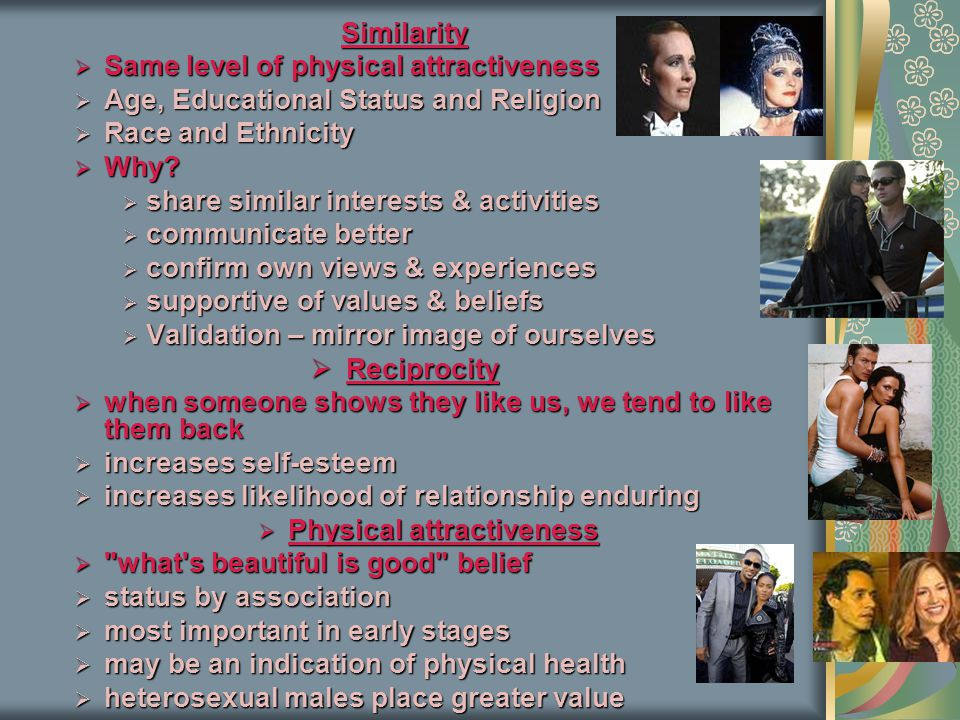 Similarity  Same level of physical attractiveness  Age, Educational Status and Religion  Race and Ethnicity  Why.