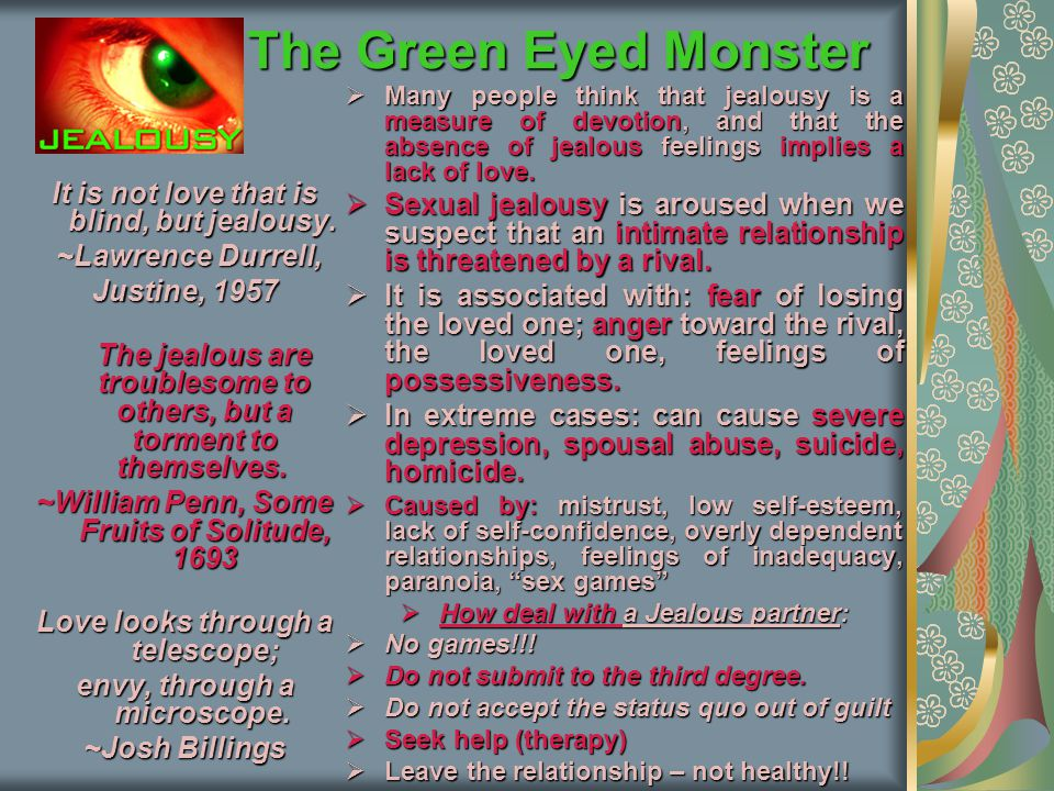 The Green Eyed Monster The Green Eyed Monster It is not love that is blind, but jealousy.