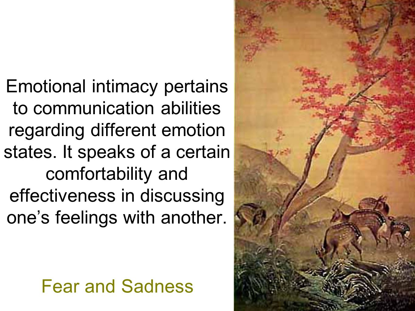 Emotional intimacy pertains to communication abilities regarding different emotion states.