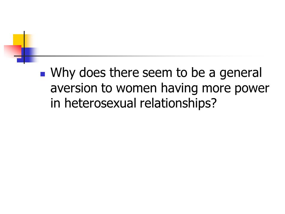 Why does there seem to be a general aversion to women having more power in heterosexual relationships?