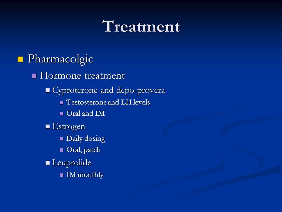 Treatment Pharmacolgic Pharmacolgic Hormone treatment Hormone treatment Cyproterone and depo-provera Cyproterone and depo-provera Testosterone and LH