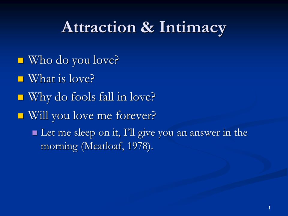 1 Attraction & Intimacy Who do you love. Who do you love.