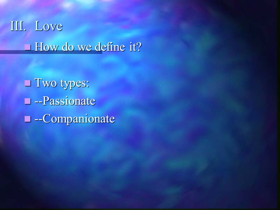 III. Love How do we define it. How do we define it.