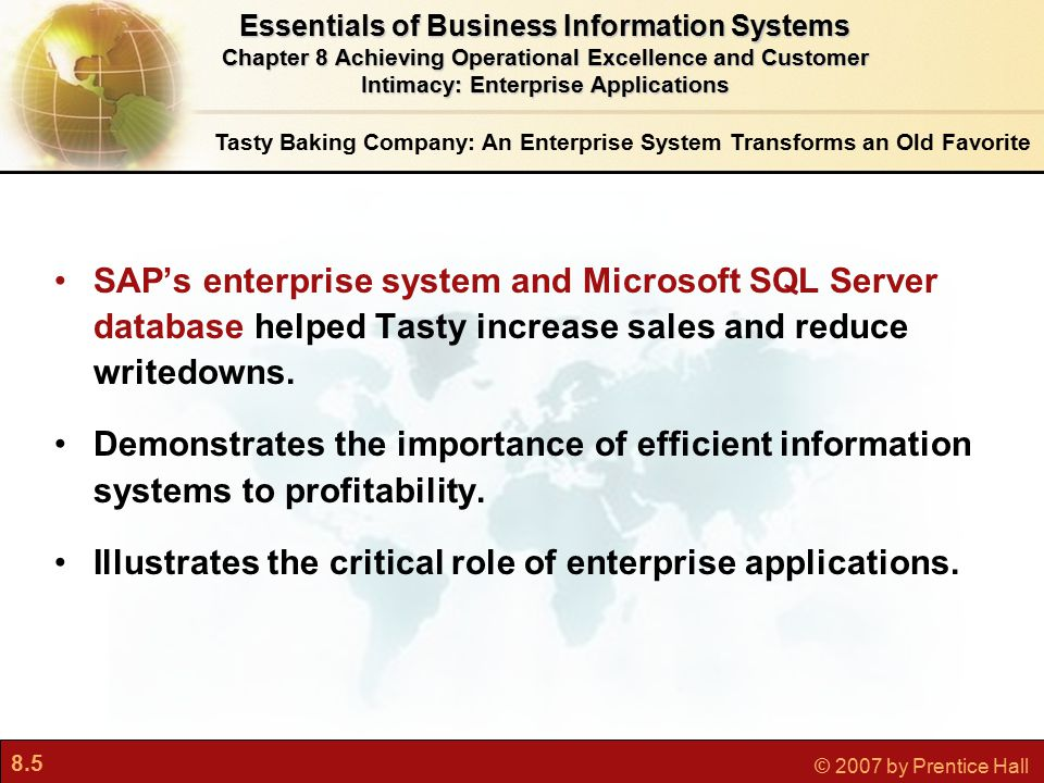 8.6 © 2007 by Prentice Hall Tasty Baking Company: An Enterprise System Transforms an Old Favorite Essentials of Business Information Systems Chapter 8 Achieving Operational Excellence and Customer Intimacy: Enterprise Applications