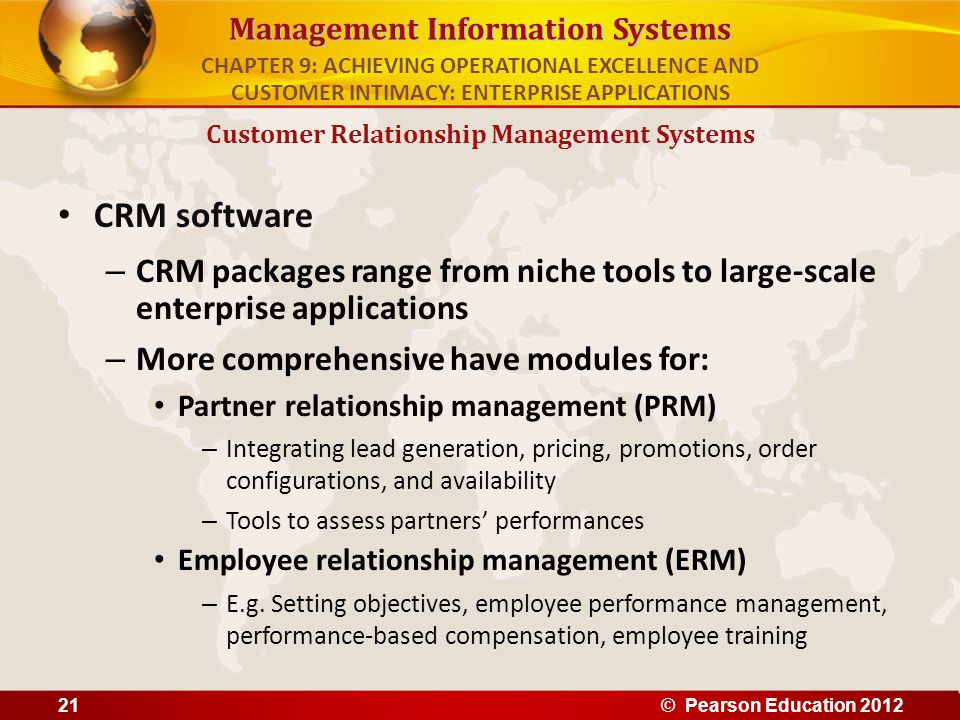 Management Information Systems CRM software – CRM packages range from niche tools to large-scale enterprise applications – More comprehensive have mod