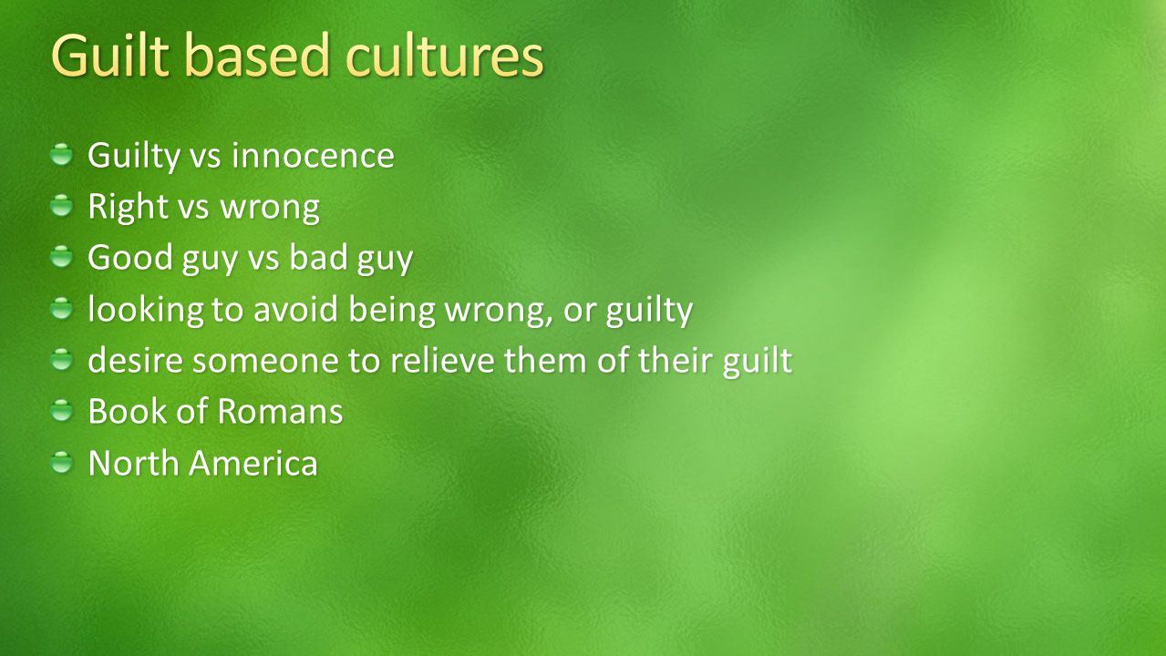 Guilty vs innocence Right vs wrong Good guy vs bad guy looking to avoid being wrong, or guilty desire someone to relieve them of their guilt Book of Romans North America