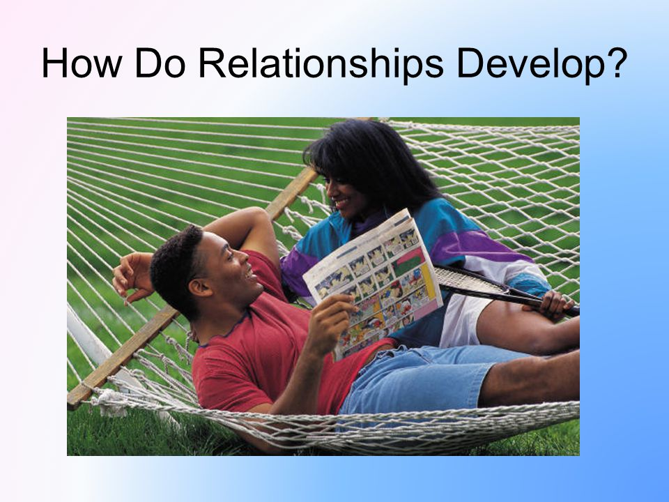 How Do Relationships Develop?