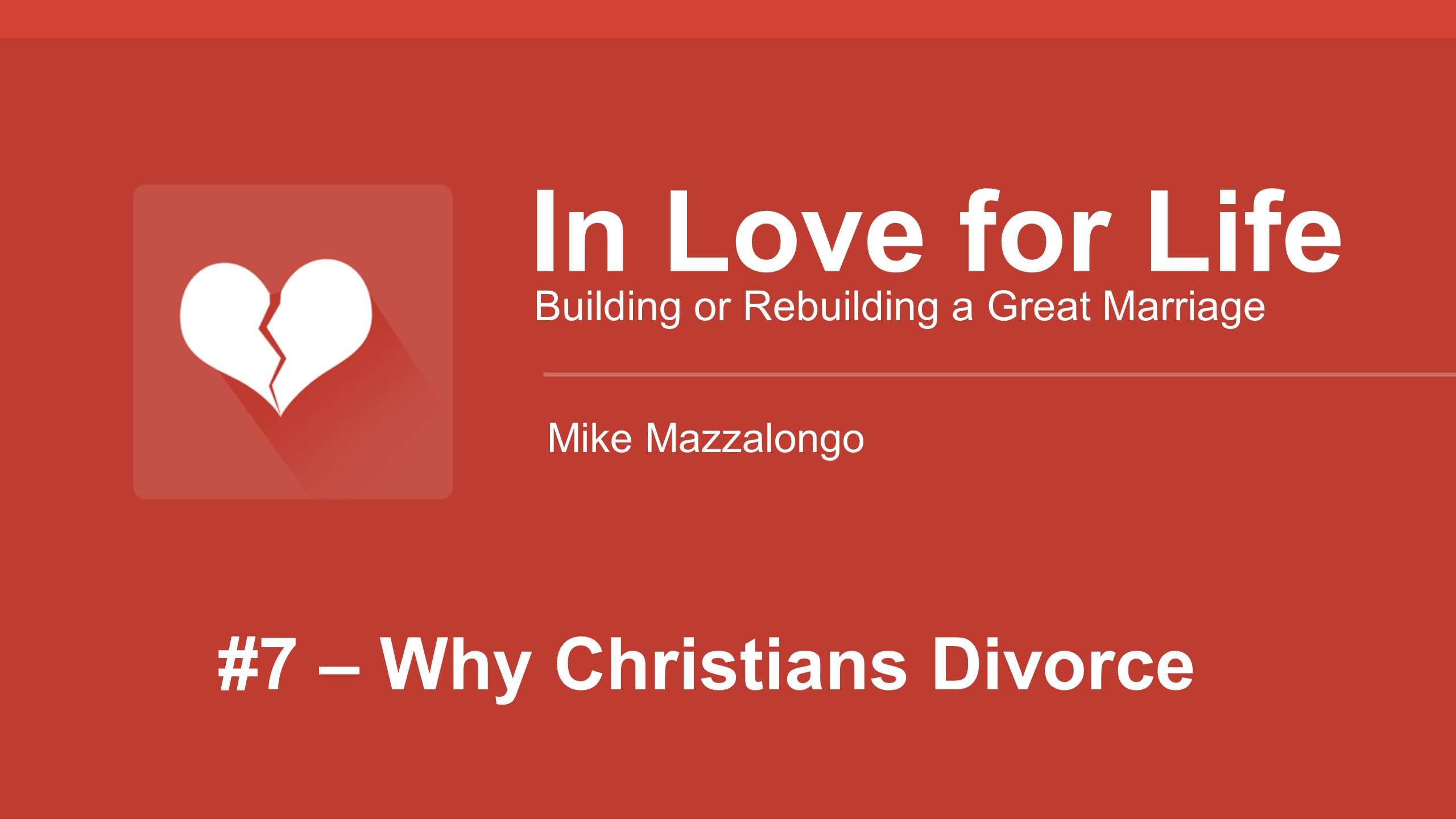 #7 – Why Christians Divorce In Love for Life Building or Rebuilding a Great Marriage Mike Mazzalongo