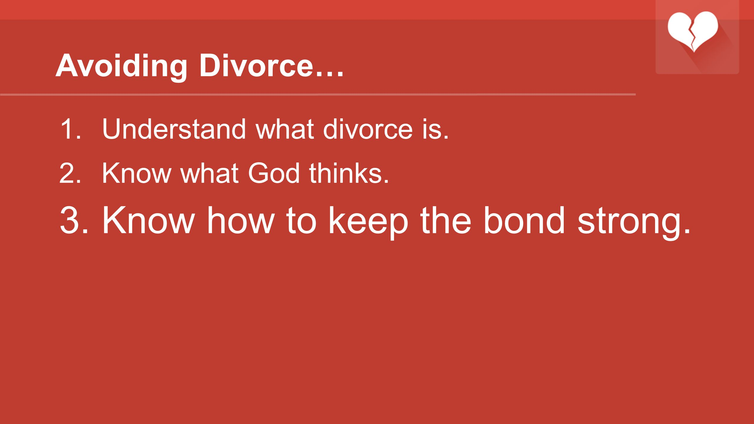 Avoiding Divorce… 1.Understand what divorce is. 2.Know what God thinks. 3.Know how to keep the bond strong.
