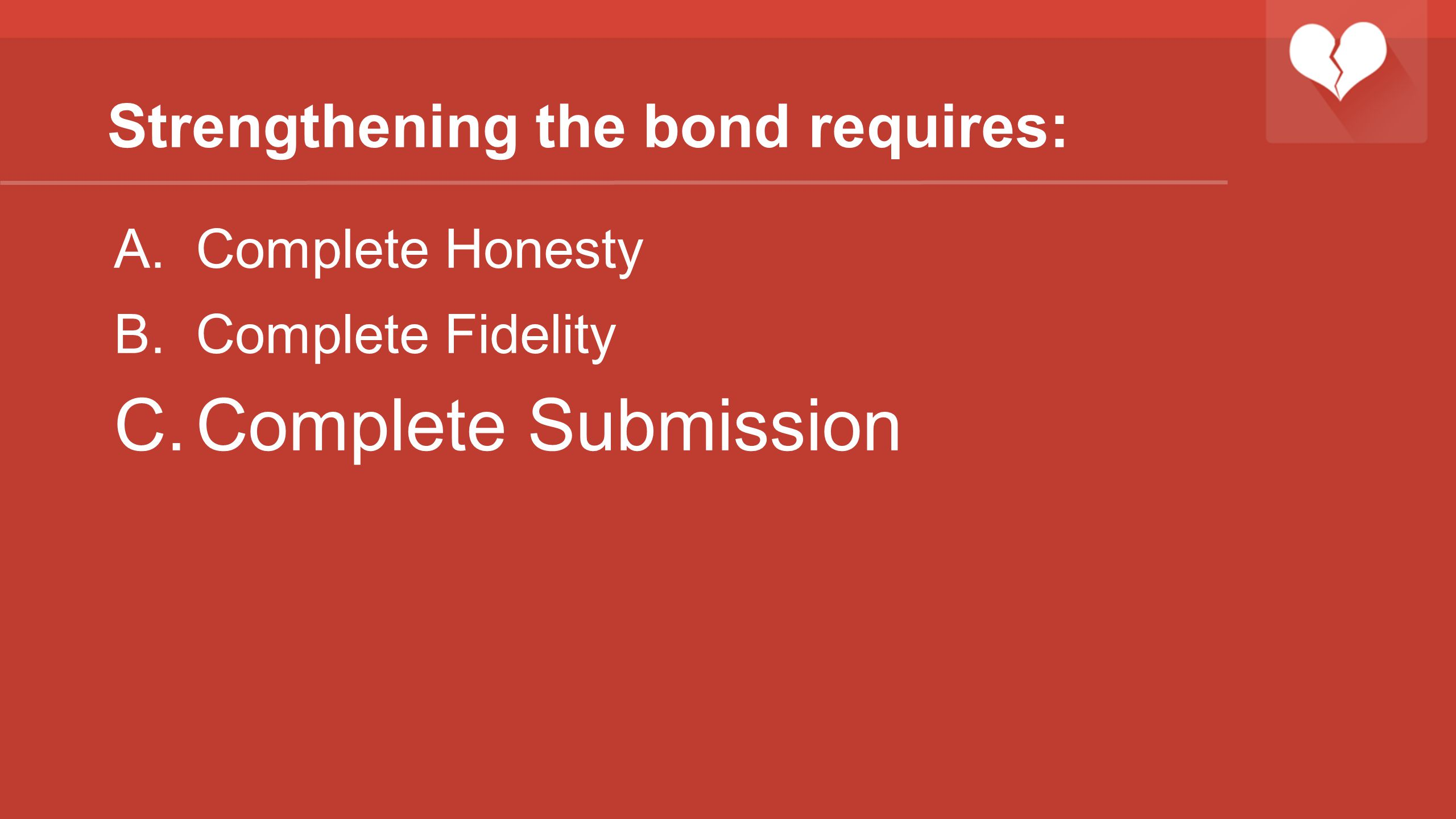 Strengthening the bond requires: A.Complete Honesty B.Complete Fidelity C.Complete Submission