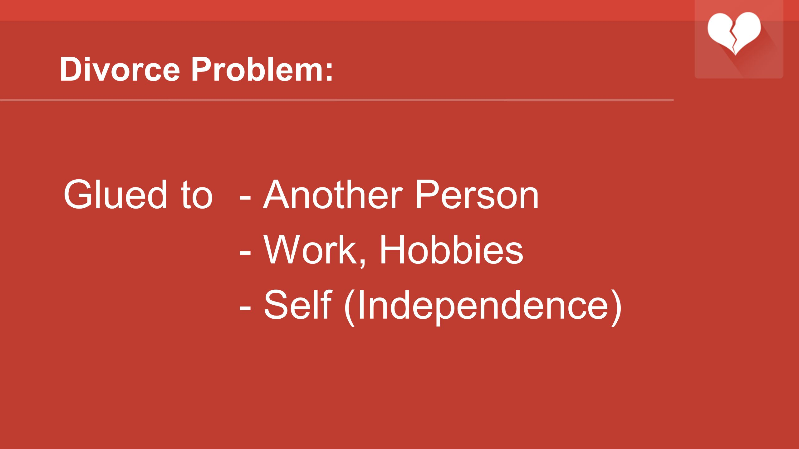 Divorce Problem: Glued to- Another Person - Work, Hobbies - Self (Independence)