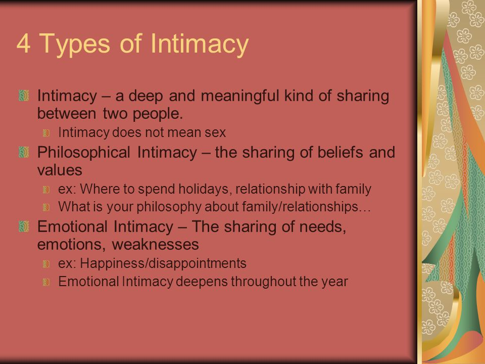 4 Types of Intimacy Intimacy – a deep and meaningful kind of sharing between two people.