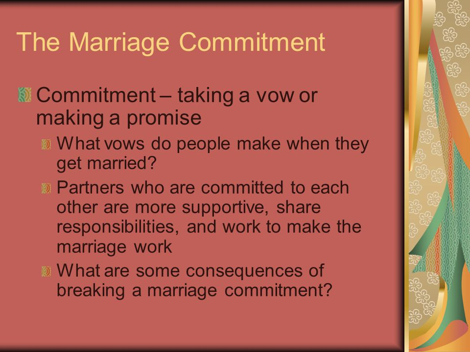 The Marriage Commitment Commitment – taking a vow or making a promise What vows do people make when they get married.