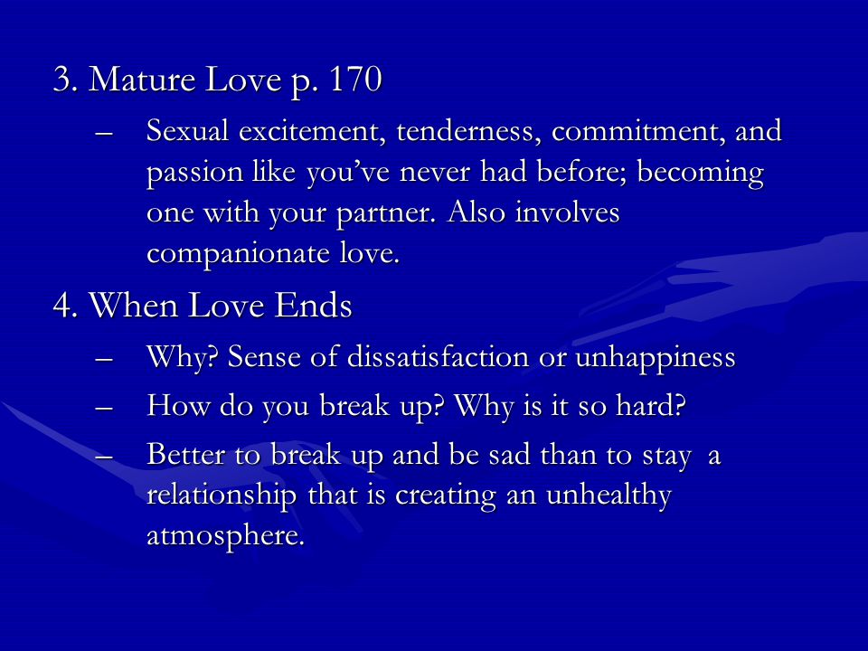 3. Mature Love p. 170 –Sexual excitement, tenderness, commitment, and passion like you've never had before; becoming one with your partner. Also invol