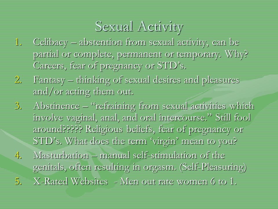 Sexual Activity 1.Celibacy – abstention from sexual activity, can be partial or complete, permanent or temporary.