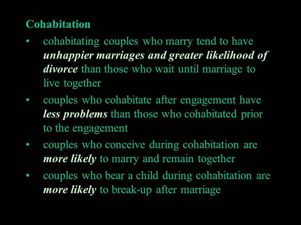 Cohabitation cohabitating couples who marry tend to have unhappier marriages and greater likelihood of divorce than those who wait until marriage to l