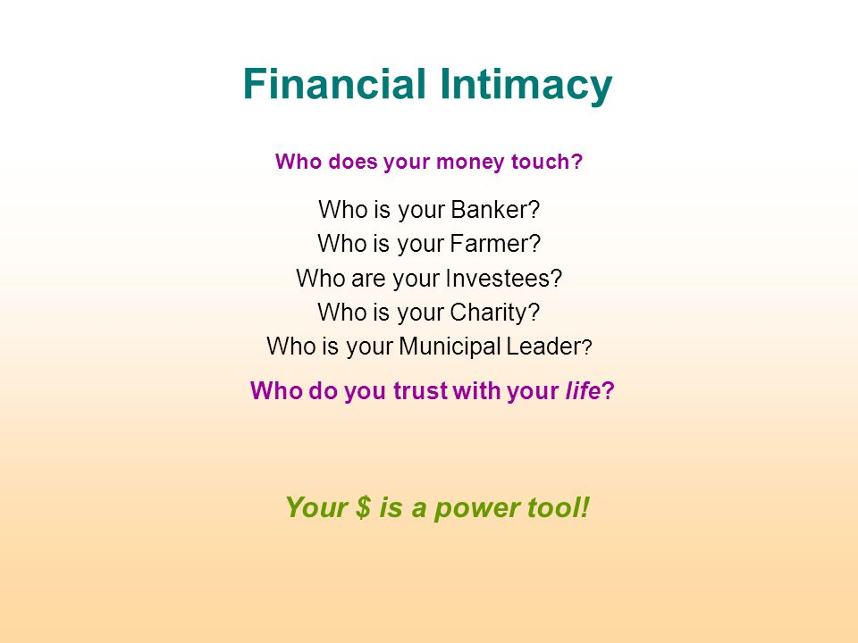 Financial Intimacy Who is your Banker. Who is your Farmer.