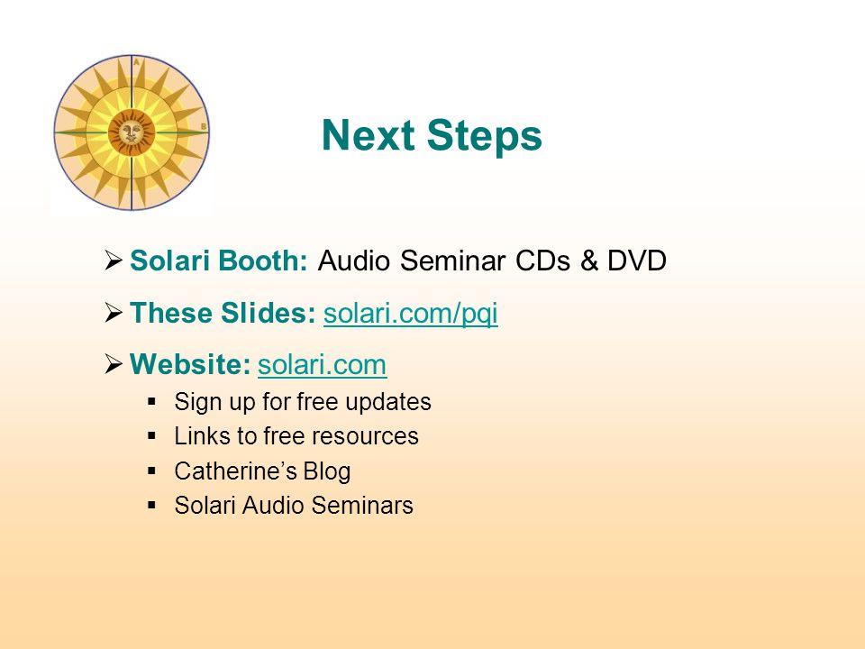 Next Steps  Solari Booth: Audio Seminar CDs & DVD  These Slides: solari.com/pqisolari.com  Website: solari.comsolari.com  Sign up for free updates  Links to free resources  Catherine's Blog  Solari Audio Seminars