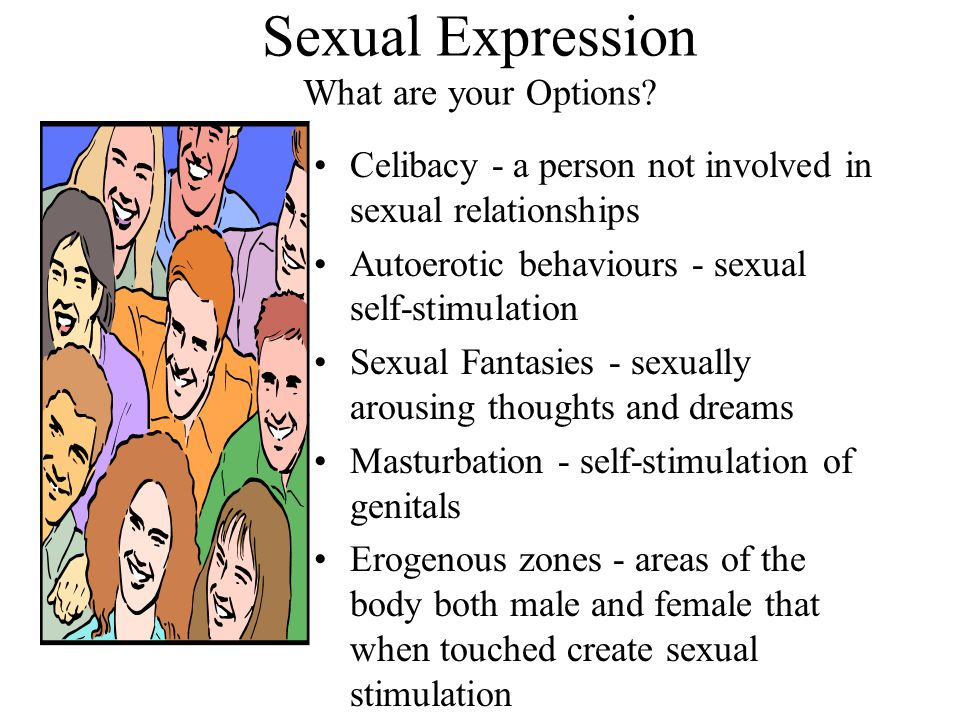 Sexual Expression What are your Options? Celibacy - a person not involved in sexual relationships Autoerotic behaviours - sexual self-stimulation Sexu