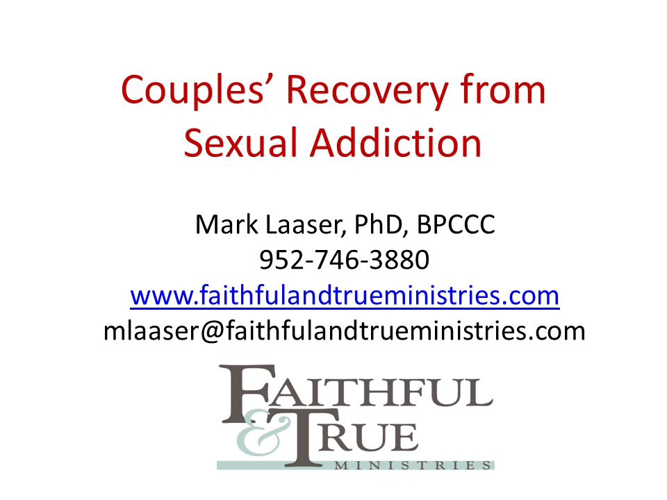 Couples' Recovery from Sexual Addiction Mark Laaser, PhD, BPCCC 952-746-3880 www.faithfulandtrueministries.com mlaaser@faithfulandtrueministries.com