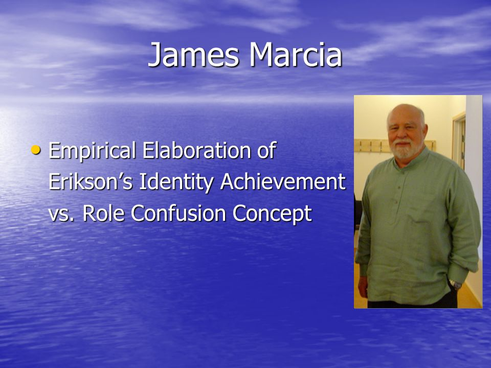 James Marcia Empirical Elaboration of Empirical Elaboration of Erikson's Identity Achievement Erikson's Identity Achievement vs.