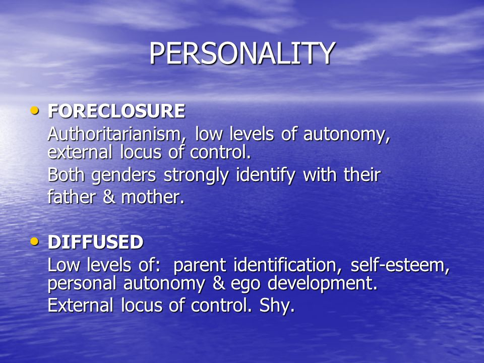 PERSONALITY FORECLOSURE FORECLOSURE Authoritarianism, low levels of autonomy, external locus of control.