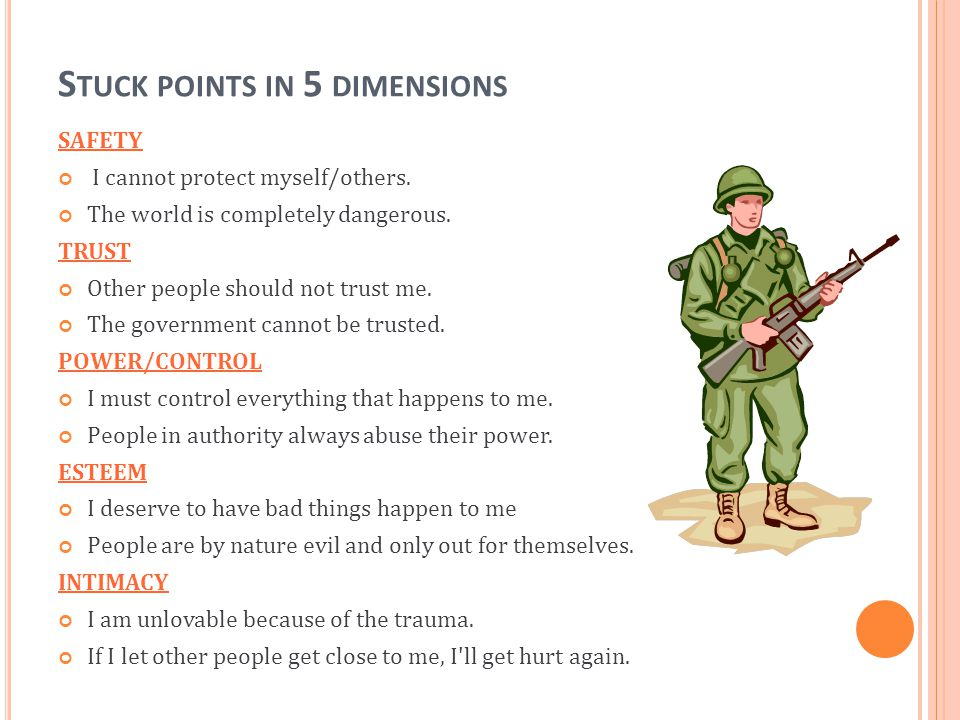 S TUCK POINTS IN 5 DIMENSIONS SAFETY I cannot protect myself/others. The world is completely dangerous. TRUST Other people should not trust me. The go