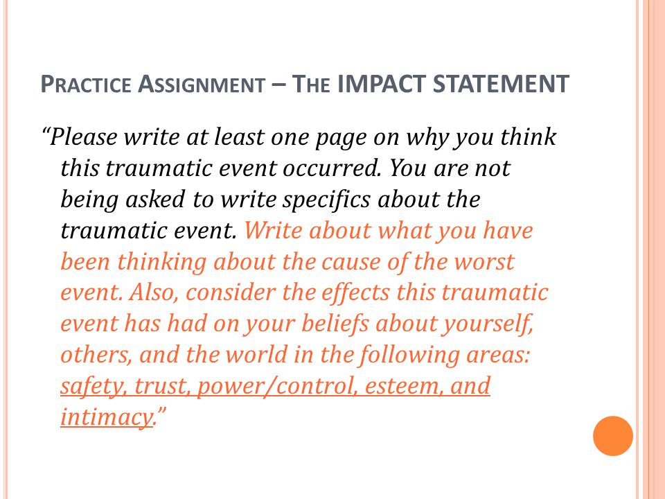 "P RACTICE A SSIGNMENT – T HE IMPACT STATEMENT ""Please write at least one page on why you think this traumatic event occurred. You are not being asked"