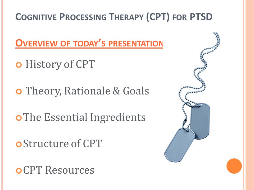 CPT is a cognitive therapy for PTSD Published by Resick & Schnicke(1993) Over 20 years of clinical practice, initially focused on trauma of rape.