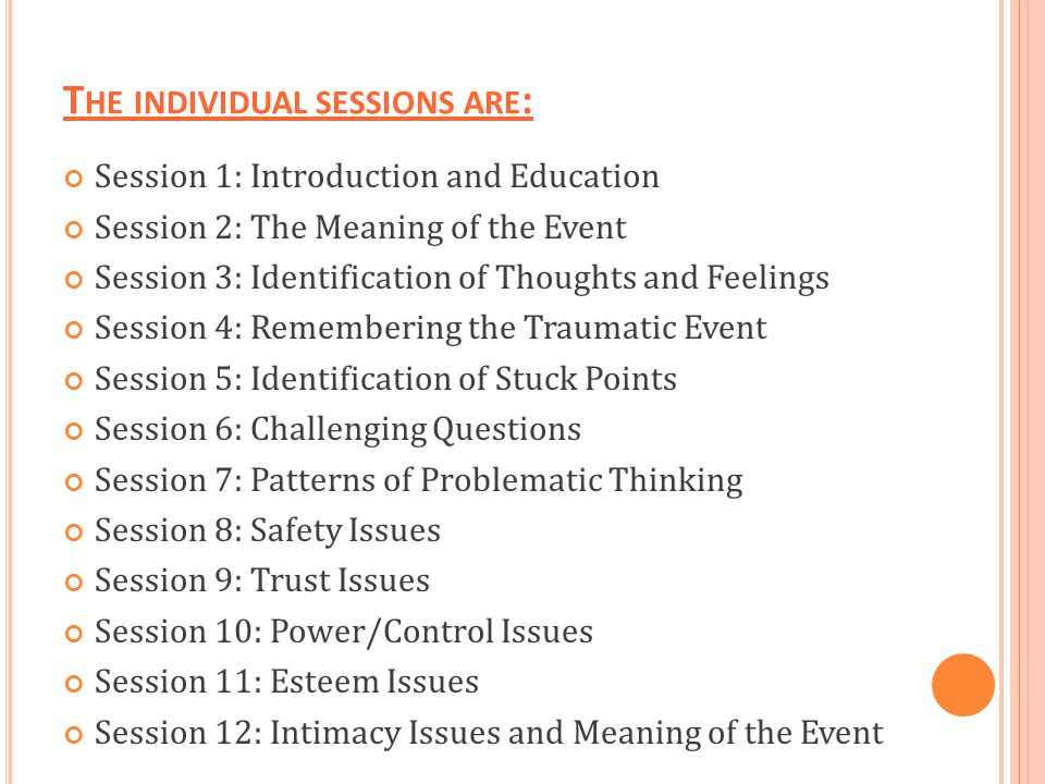 T HE INDIVIDUAL SESSIONS ARE : Session 1: Introduction and Education Session 2: The Meaning of the Event Session 3: Identification of Thoughts and Fee