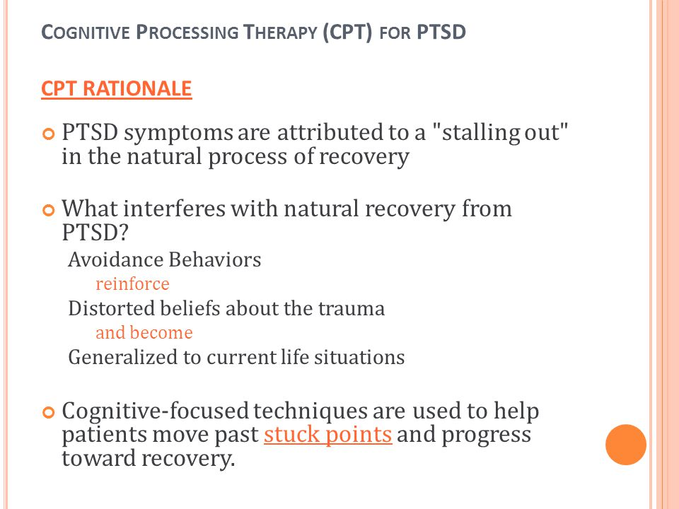 C OGNITIVE P ROCESSING T HERAPY (CPT) FOR PTSD CPT RATIONALE PTSD symptoms are attributed to a