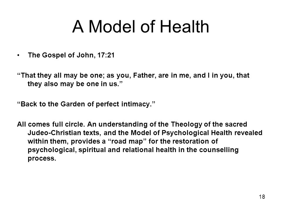 """18 A Model of Health The Gospel of John, 17:21 """"That they all may be one; as you, Father, are in me, and I in you, that they also may be one in us."""" """""""